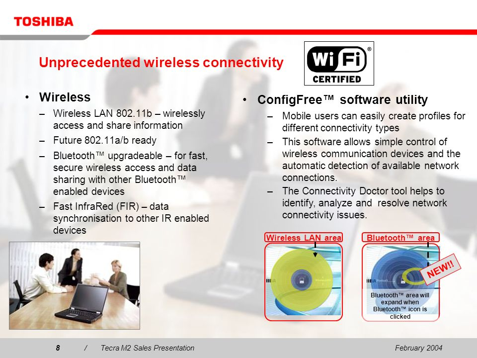 February 20048/Tecra M2 Sales Presentation8 Wireless LAN area Bluetooth area will expand when Bluetooth icon is clicked Bluetooth area Unprecedented wireless connectivity Wireless –Wireless LAN 802.11b – wirelessly access and share information –Future 802.11a/b ready –Bluetooth upgradeable – for fast, secure wireless access and data sharing with other Bluetooth enabled devices –Fast InfraRed (FIR) – data synchronisation to other IR enabled devices ConfigFree software utility –Mobile users can easily create profiles for different connectivity types –This software allows simple control of wireless communication devices and the automatic detection of available network connections.