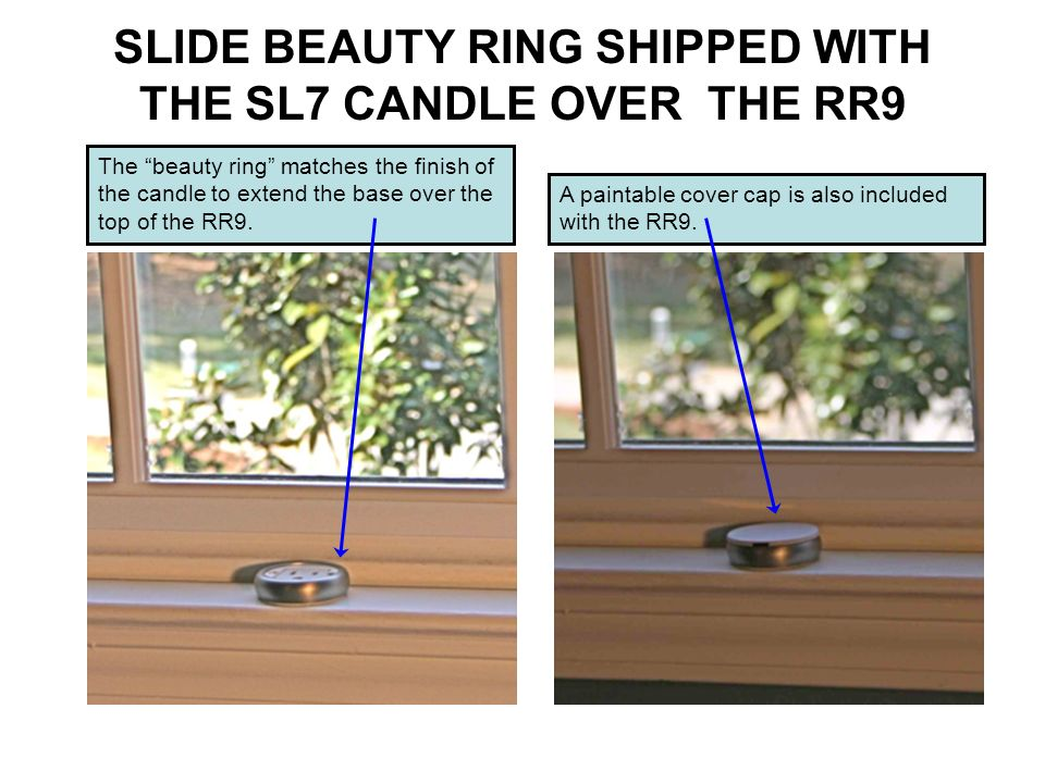 SLIDE BEAUTY RING SHIPPED WITH THE SL7 CANDLE OVER THE RR9 A paintable cover cap is also included with the RR9. The beauty ring matches the finish of