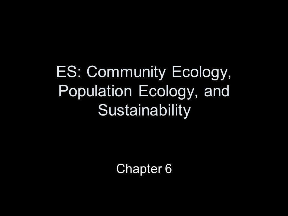 ES: Community Ecology, Population Ecology, and Sustainability Chapter 6