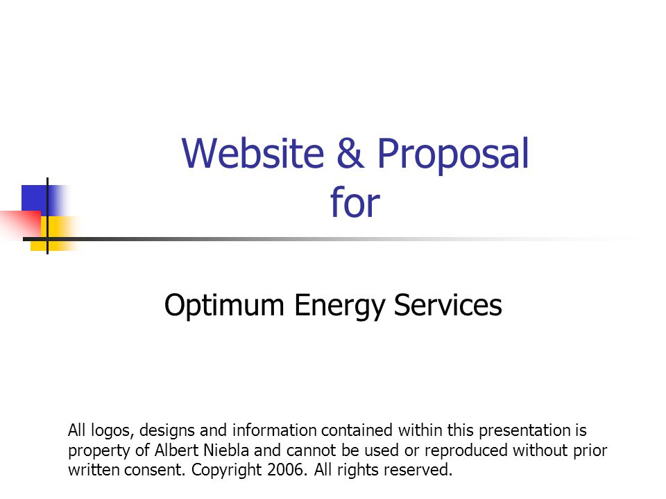 Website & Proposal for Optimum Energy Services All logos, designs and information contained within this presentation is property of Albert Niebla and cannot be used or reproduced without prior written consent.
