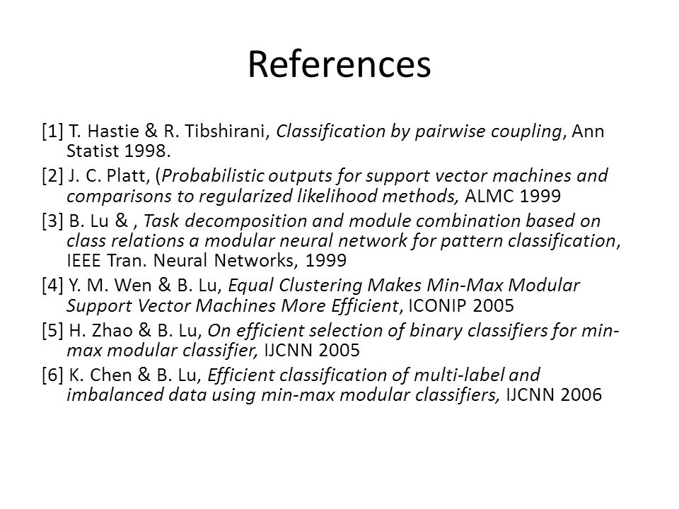References [1] T. Hastie & R. Tibshirani, Classification by pairwise coupling, Ann Statist 1998. [2] J. C. Platt, (Probabilistic outputs for support v
