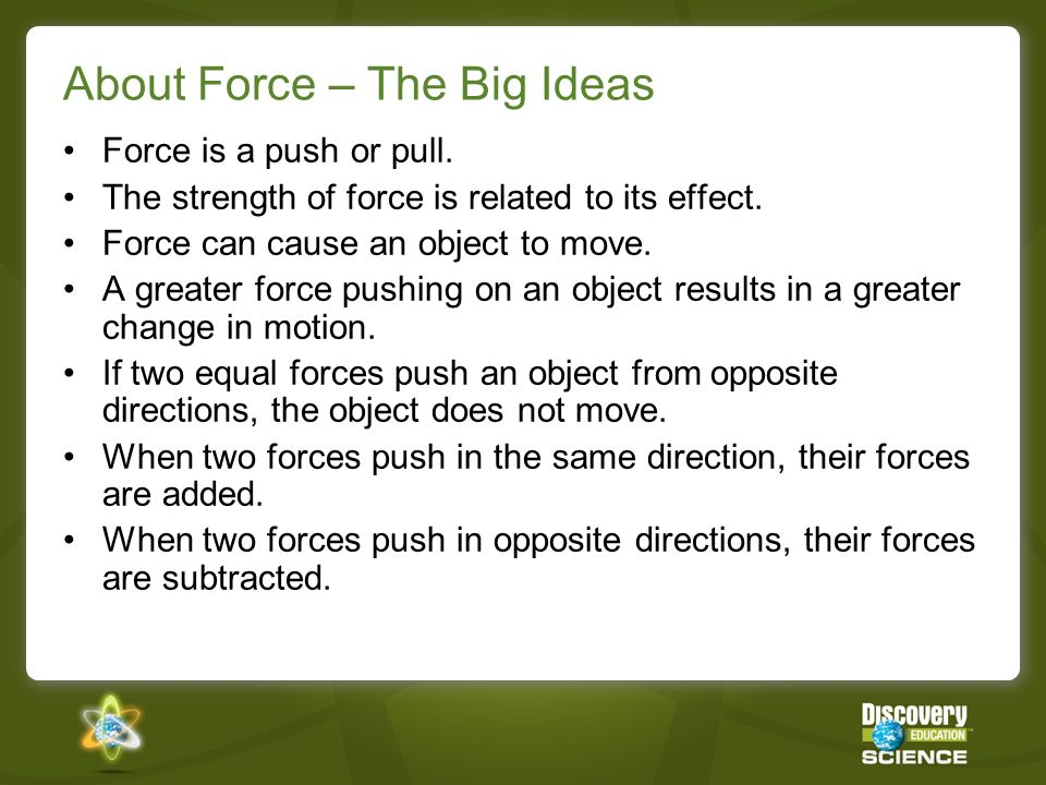 About Force – The Big Ideas Force is a push or pull.