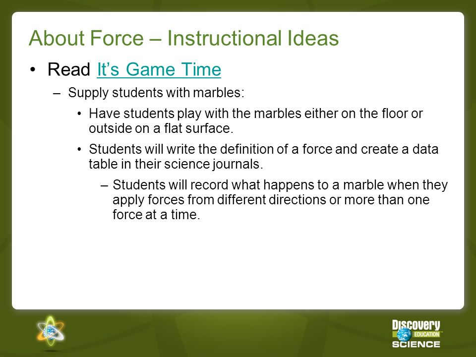 About Force – Instructional Ideas Students will work either alone or in pairs at a computer to complete the virtual lab, Pulling Your Weight.Pulling Your Weight.