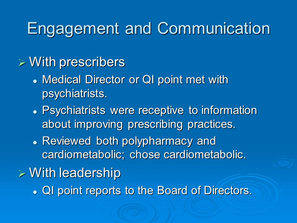 Engagement and Communication With prescribers With prescribers Medical Director or QI point met with psychiatrists. Medical Director or QI point met w