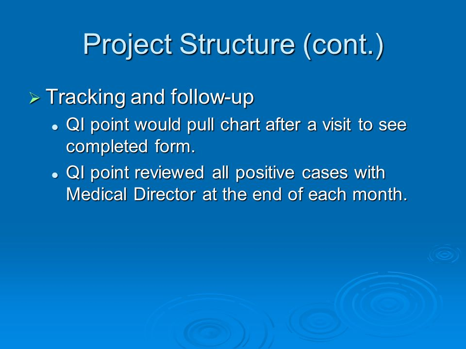 Project Structure (cont.) Tracking and follow-up Tracking and follow-up QI point would pull chart after a visit to see completed form.
