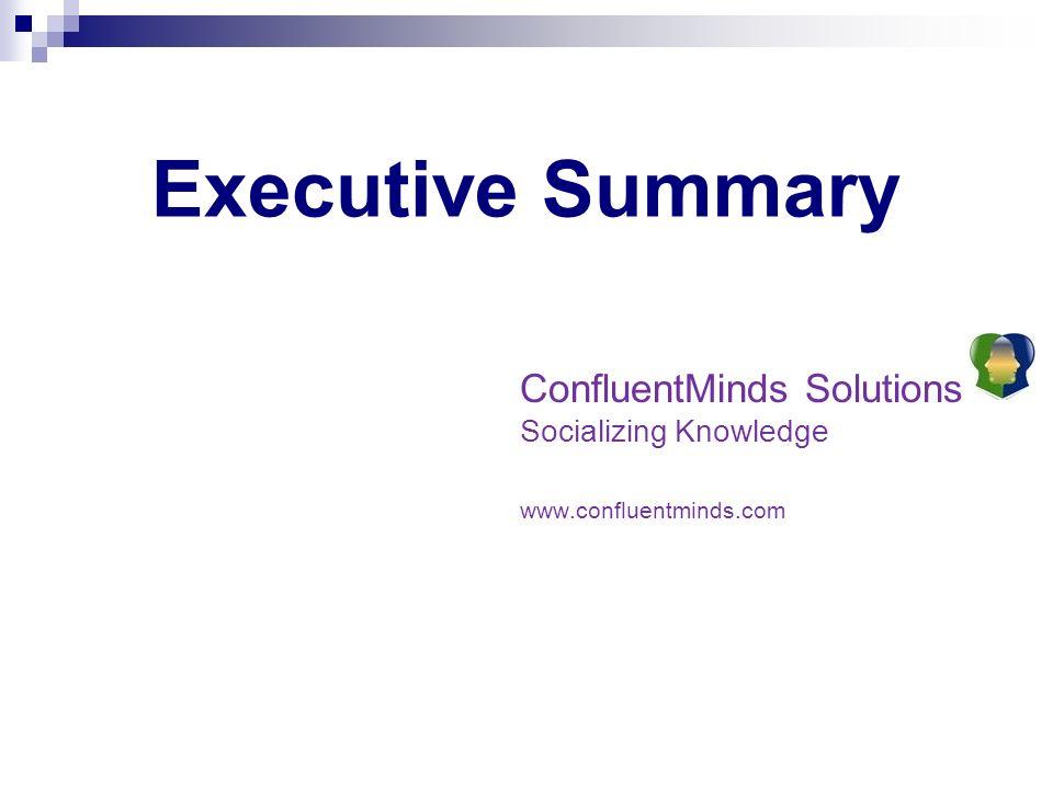 Elevator Pitch ConfluentMinds Solutions Socializing Knowledge www.confluentminds.com Executive Summary