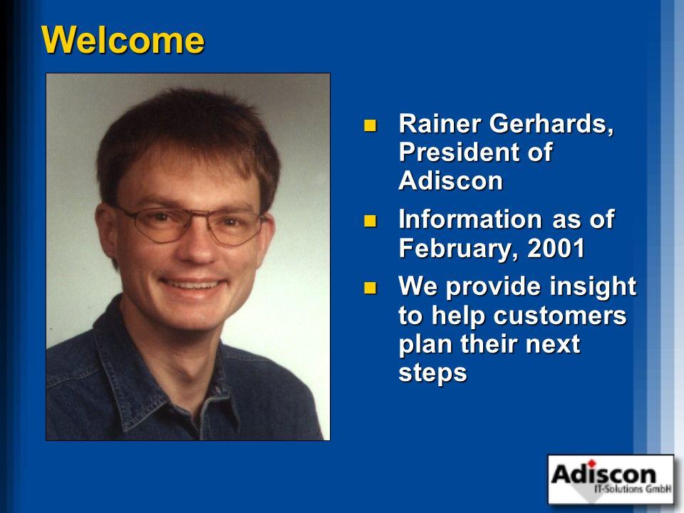 Welcome Rainer Gerhards, President of Adiscon Rainer Gerhards, President of Adiscon Information as of February, 2001 Information as of February, 2001
