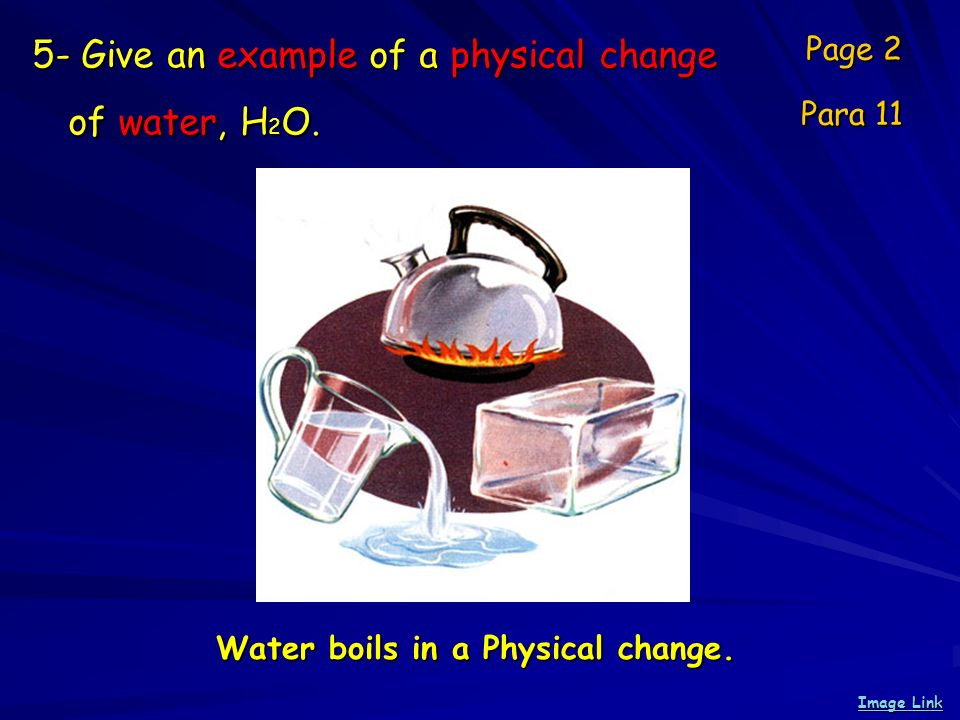 5- Give an example of a physical change of water, H 2 O.