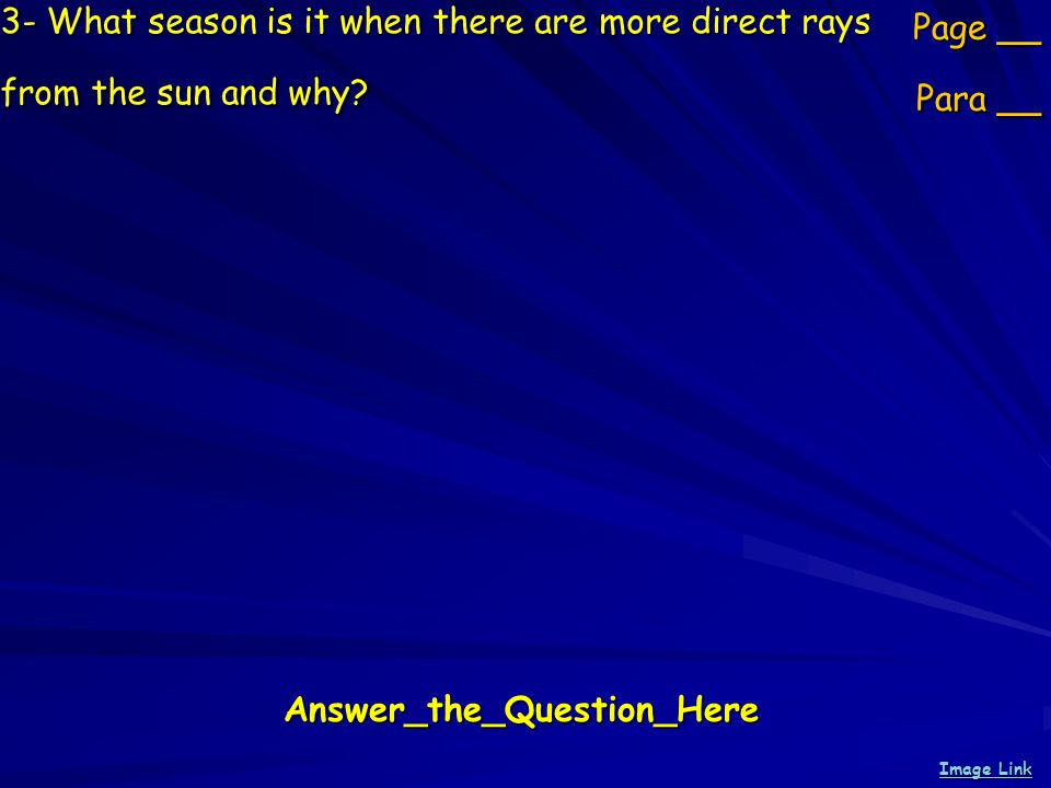 3- What season is it when there are more direct rays from the sun and why.