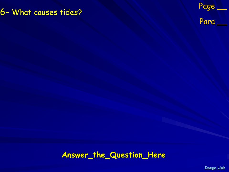 6- What causes tides Page __ Para __ Answer_the_Question_Here Image Link Image Link