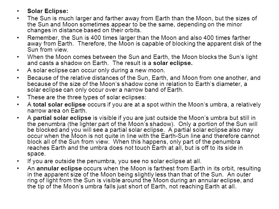 Solar Eclipse: The Sun is much larger and farther away from Earth than the Moon, but the sizes of the Sun and Moon sometimes appear to be the same, de