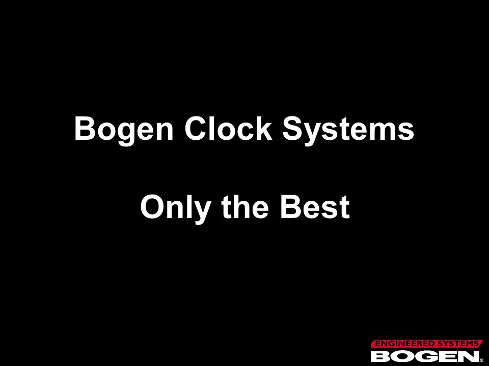 Bogen Clock Systems Only the Best