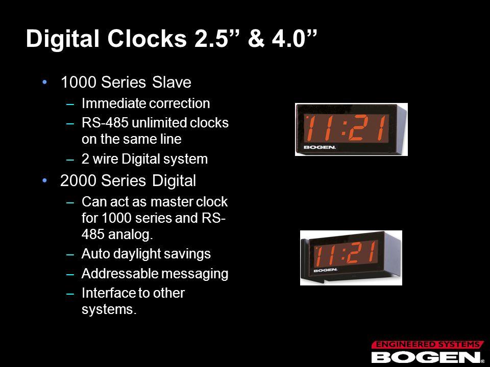 Digital Clocks 2.5 & 4.0 1000 Series Slave –Immediate correction –RS-485 unlimited clocks on the same line –2 wire Digital system 2000 Series Digital