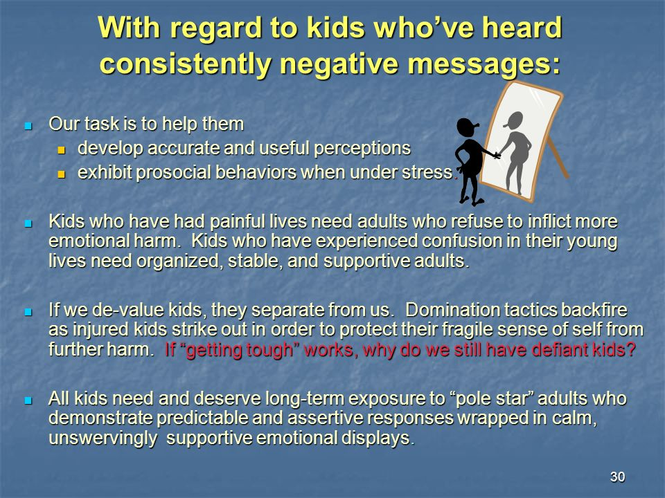 30 With regard to kids whove heard consistently negative messages: Our task is to help them Our task is to help them develop accurate and useful perce