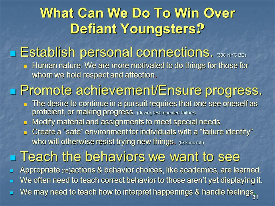 31 What Can We Do To Win Over Defiant Youngsters ? Establish personal connections. (308 NYC BD) Establish personal connections. (308 NYC BD) Human nat