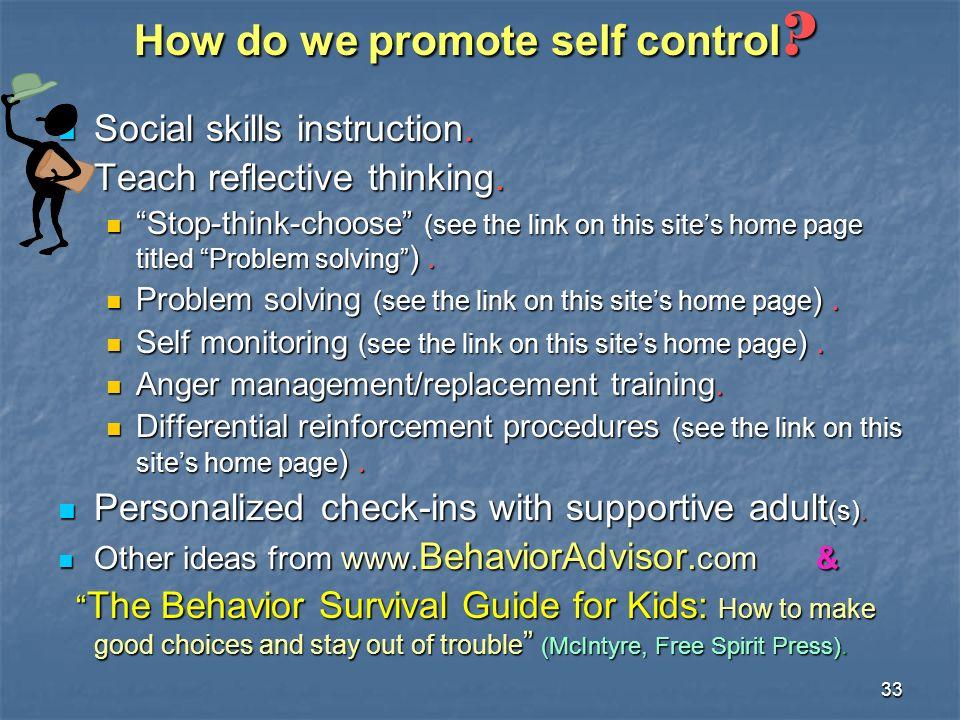 33 How do we promote self control ? Social skills instruction. Social skills instruction. Teach reflective thinking. Teach reflective thinking. Stop-t