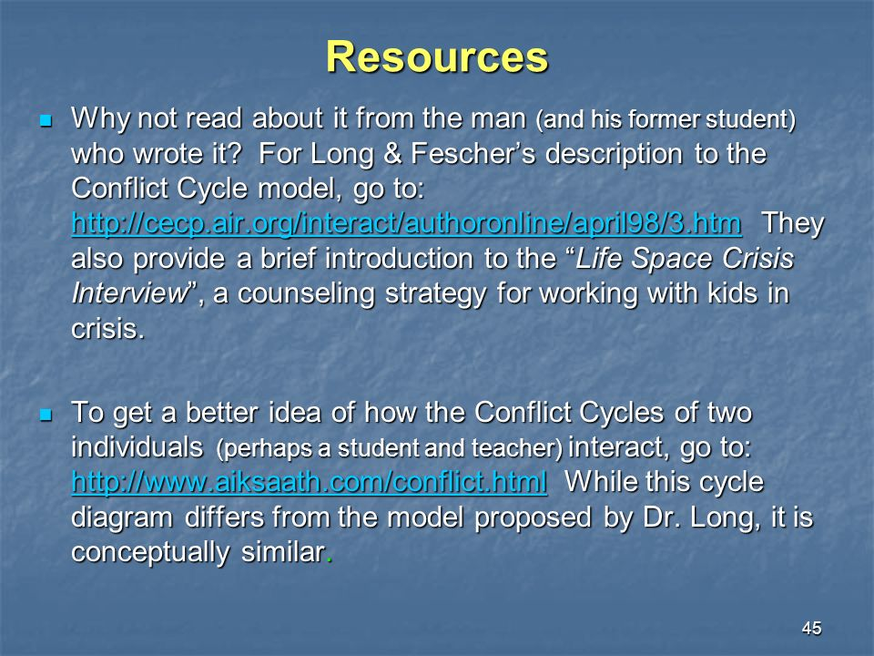 45 Resources Why not read about it from the man (and his former student) who wrote it? For Long & Feschers description to the Conflict Cycle model, go