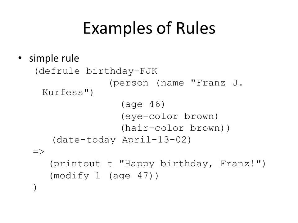 Examples of Rules simple rule (defrule birthday-FJK (person (name