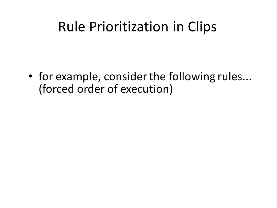 Rule Prioritization in Clips for example, consider the following rules... (forced order of execution)