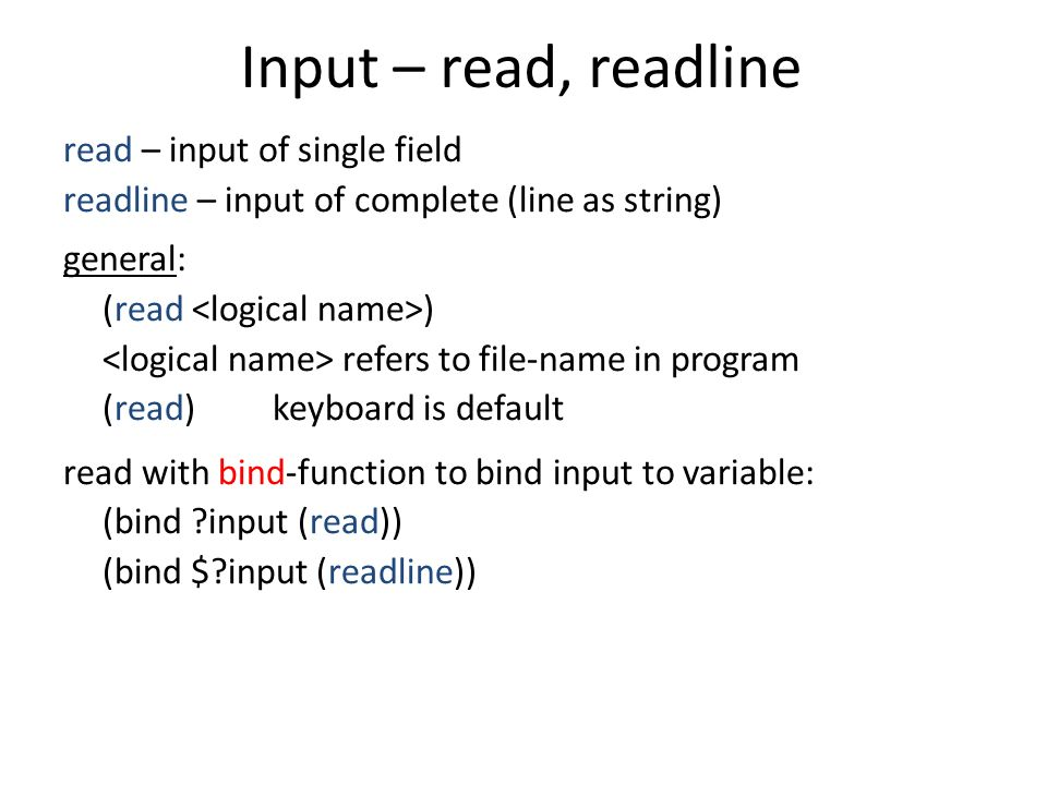 Input – read, readline read – input of single field readline – input of complete (line as string) general: (read ) refers to file-name in program (rea