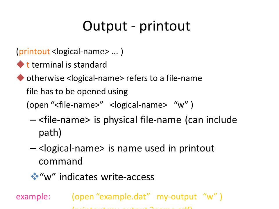 Output - printout (printout... ) ut terminal is standard uotherwise refers to a file-name file has to be opened using (open w ) – is physical file-nam