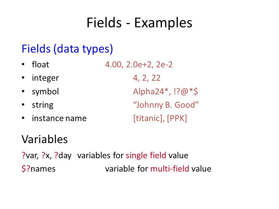 Fields - Examples Fields (data types) float4.00, 2.0e+2, 2e-2 integer4, 2, 22 symbolAlpha24*, !?@*$ stringJohnny B. Good instance name[titanic], [PPK]