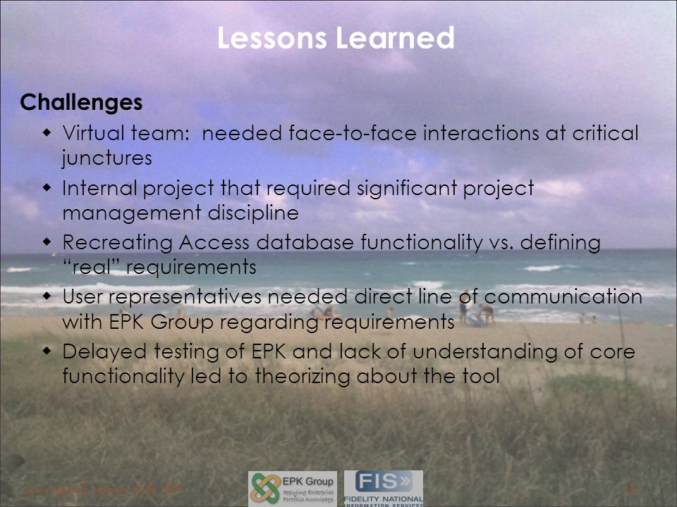 Lessons Learned Users Meeting January 23-25, 2007 10 Challenges Virtual team: needed face-to-face interactions at critical junctures Internal project