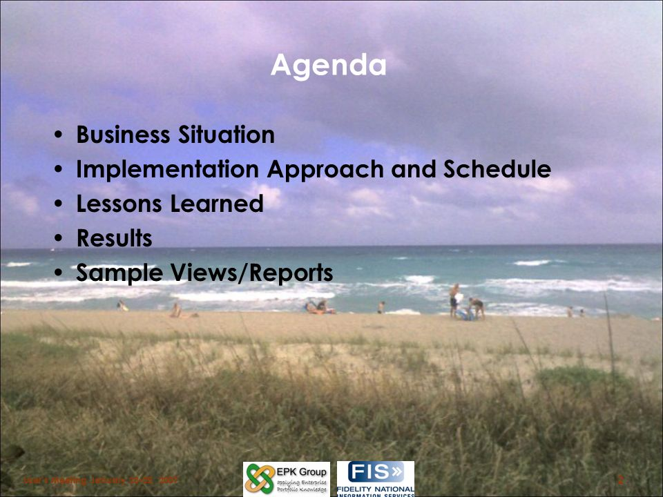 Agenda Business Situation Implementation Approach and Schedule Lessons Learned Results Sample Views/Reports Users Meeting January 23-25, 2007 2