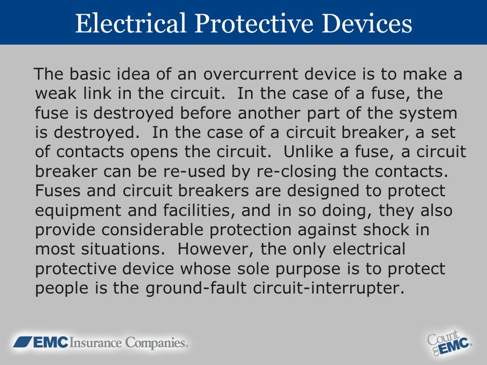 Electrical Protective Devices The basic idea of an overcurrent device is to make a weak link in the circuit.