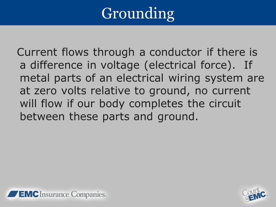 Grounding Current flows through a conductor if there is a difference in voltage (electrical force).