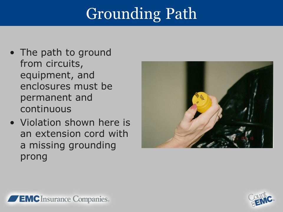 Grounding Path The path to ground from circuits, equipment, and enclosures must be permanent and continuous Violation shown here is an extension cord with a missing grounding prong