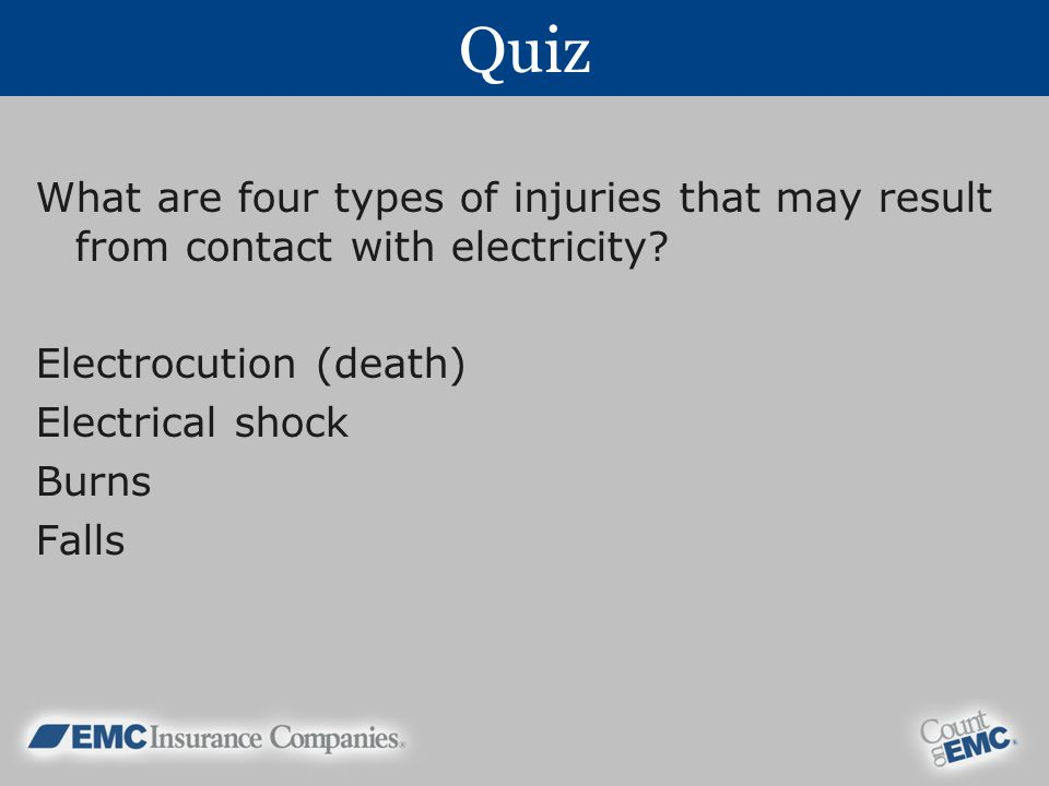 Quiz What are four types of injuries that may result from contact with electricity.