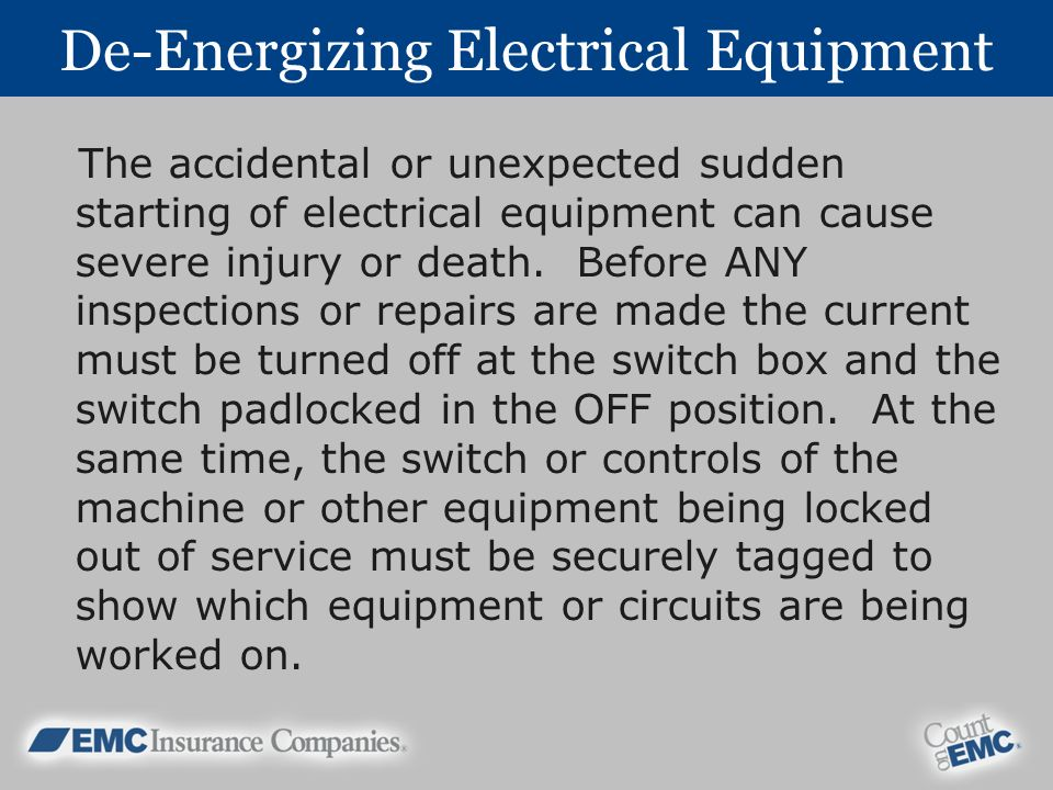 De-Energizing Electrical Equipment The accidental or unexpected sudden starting of electrical equipment can cause severe injury or death.