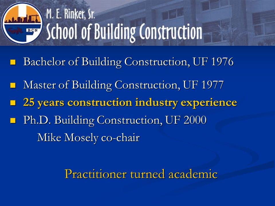 Bachelor of Building Construction, UF 1976 Bachelor of Building Construction, UF 1976 Master of Building Construction, UF 1977 Master of Building Cons