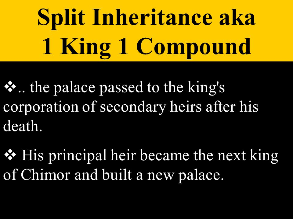 .. the palace passed to the king's corporation of secondary heirs after his death. His principal heir became the next king of Chimor and built a new p