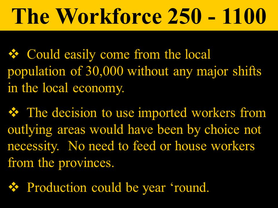 Could easily come from the local population of 30,000 without any major shifts in the local economy. The decision to use imported workers from outlyin