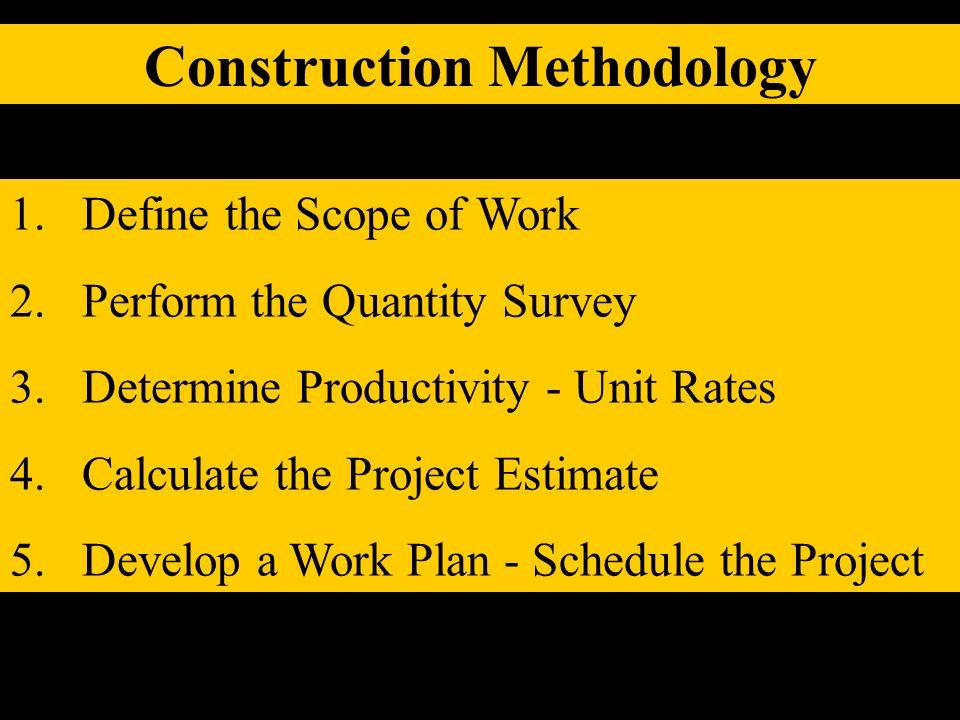 1. Define the Scope of Work 2. Perform the Quantity Survey 3. Determine Productivity - Unit Rates 4. Calculate the Project Estimate 5. Develop a Work