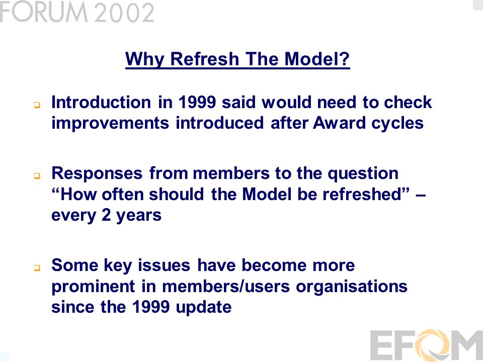 Why Refresh The Model? Introduction in 1999 said would need to check improvements introduced after Award cycles Responses from members to the question