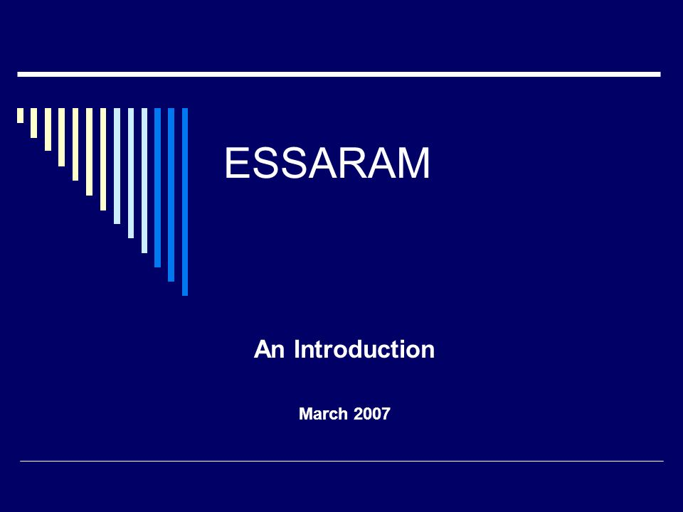 ESSARAM An Introduction March 2007