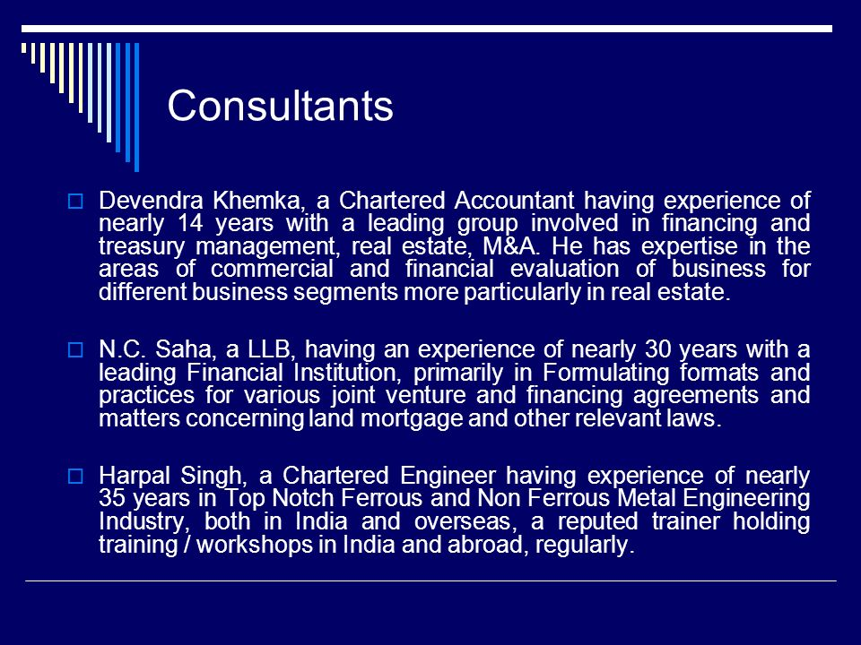 Consultants Devendra Khemka, a Chartered Accountant having experience of nearly 14 years with a leading group involved in financing and treasury management, real estate, M&A.