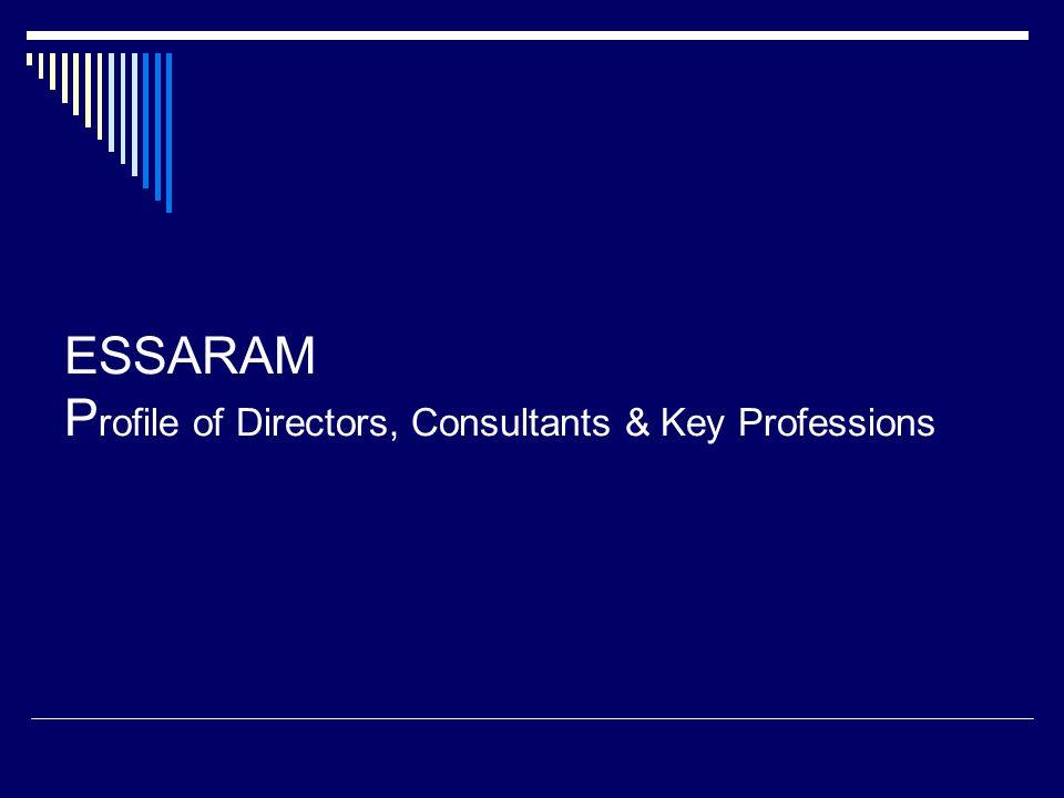 ESSARAM P rofile of Directors, Consultants & Key Professions