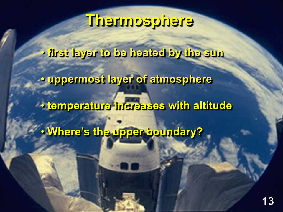 ThermosphereThermosphere first layer to be heated by the sun uppermost layer of atmosphere uppermost layer of atmosphere temperature increases with al