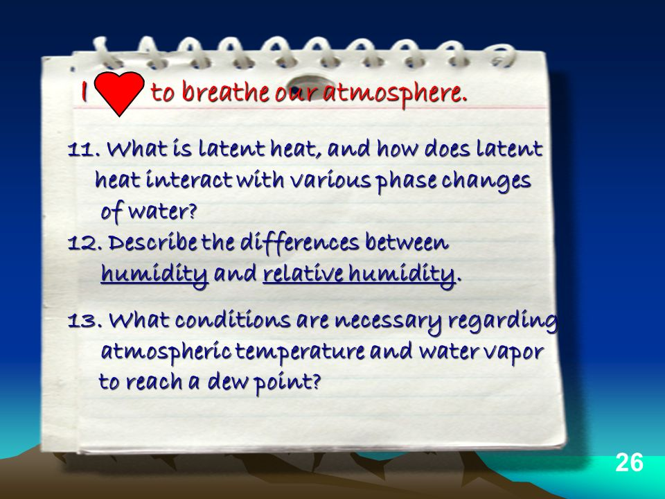 II to breathe our atmosphere. 11. What is latent heat, and how does latent heat interact with various phase changes heat interact with various phase c