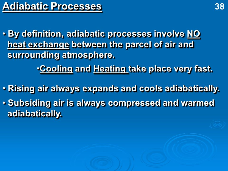 Adiabatic Processes By definition, adiabatic processes involve NO By definition, adiabatic processes involve NO heat exchange between the parcel of ai