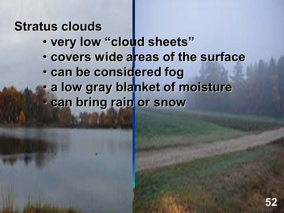 Stratus clouds very low cloud sheets very low cloud sheets covers wide areas of the surface covers wide areas of the surface can be considered fog can