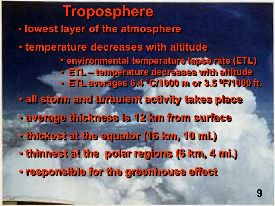 TroposphereTroposphere lowest layer of the atmosphere temperature decreases with altitude temperature decreases with altitude environmental temperatur