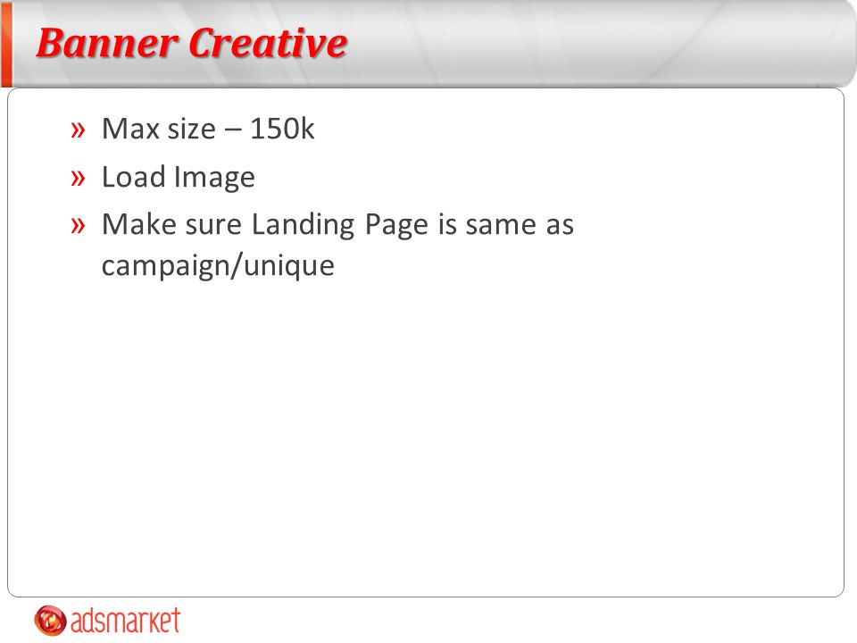 Banner Creative » Max size – 150k » Load Image » Make sure Landing Page is same as campaign/unique