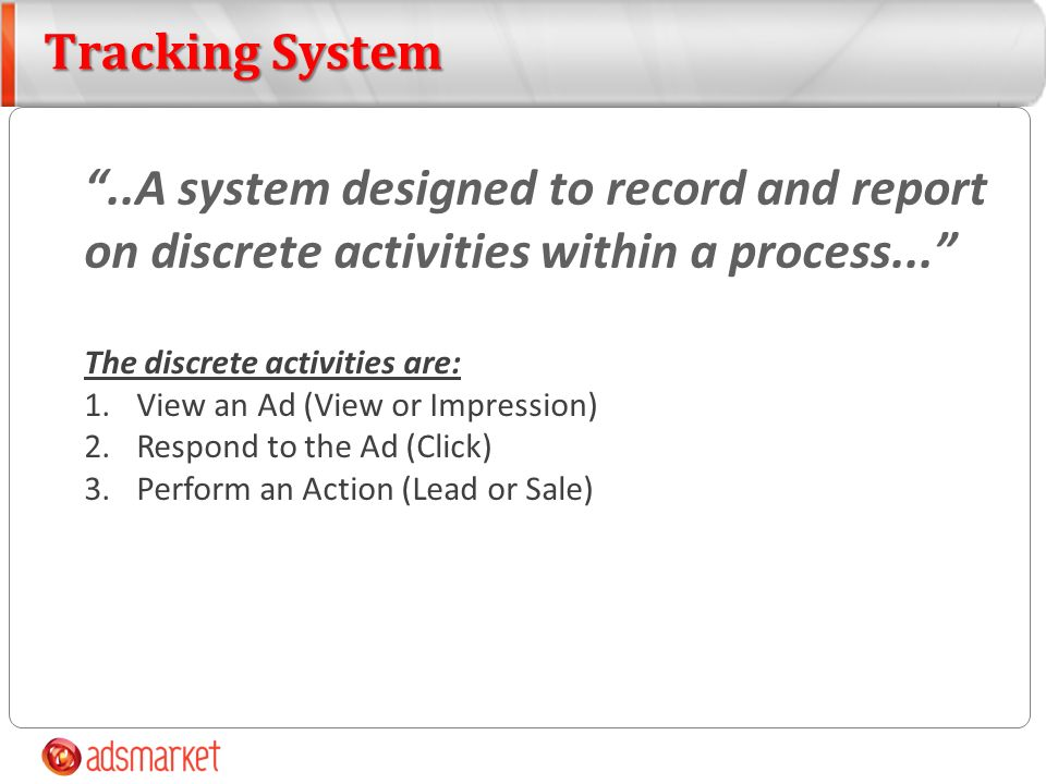 Tracking System..A system designed to record and report on discrete activities within a process... The discrete activities are: 1.View an Ad (View or