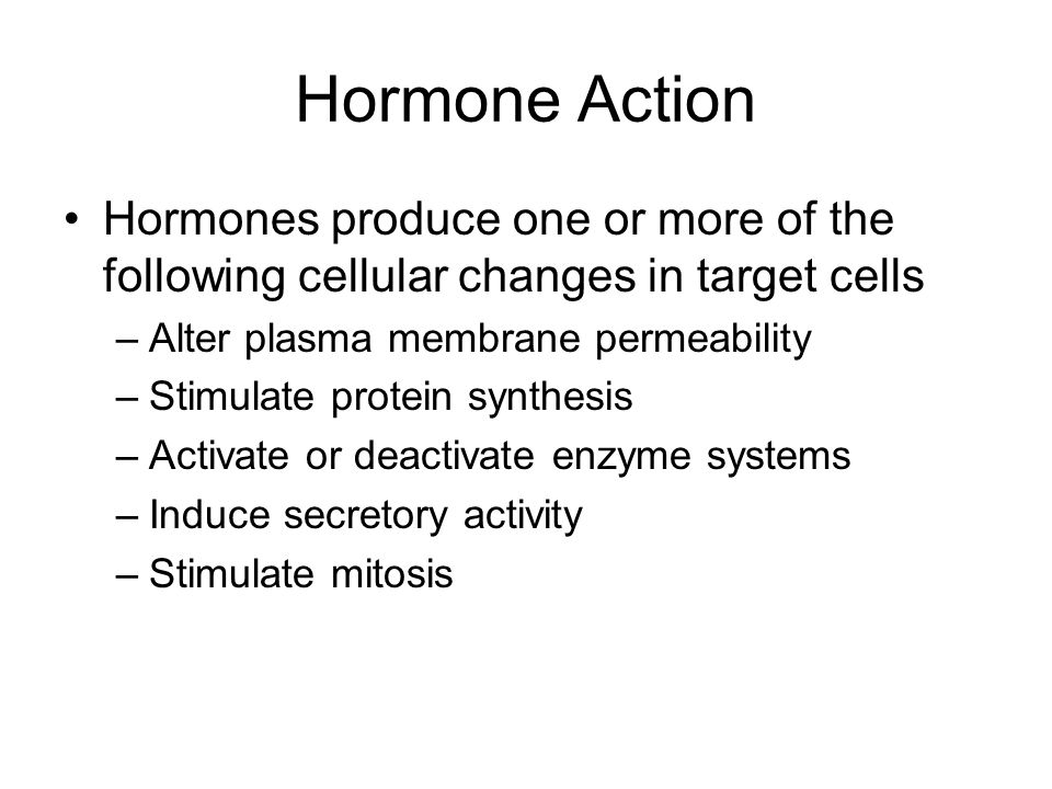 Hormone Action Hormones produce one or more of the following cellular changes in target cells –Alter plasma membrane permeability –Stimulate protein s