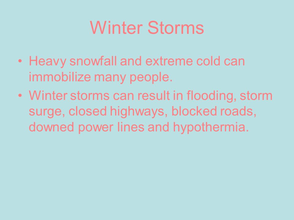 Winter Storms Heavy snowfall and extreme cold can immobilize many people.